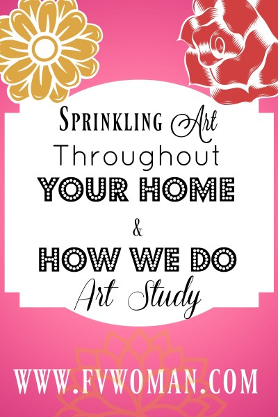 Sprinkling Art Throughout Your Home and How We Do Art Study