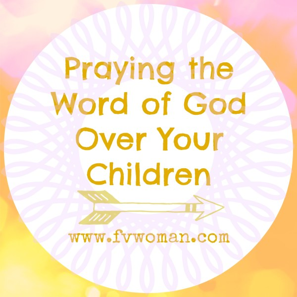 Praying the Word of God Over Your Children