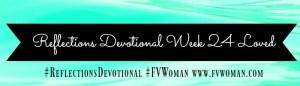 Reflections Devotional Week 24 Loved