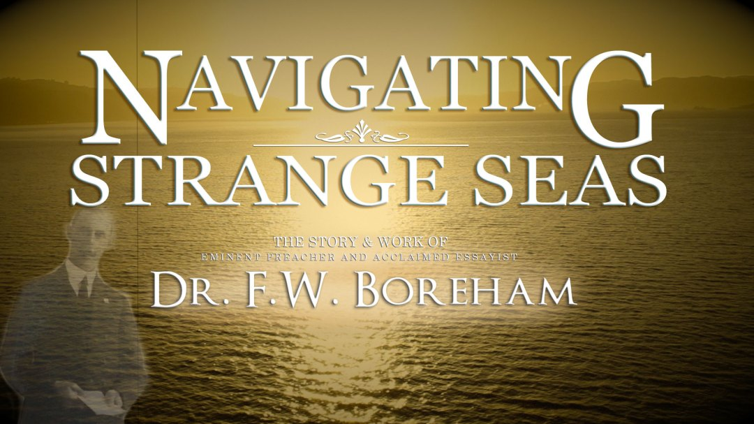 NAVIGATING STRANGE SEAS, The Dr. F. W. Boreham Story Documentary