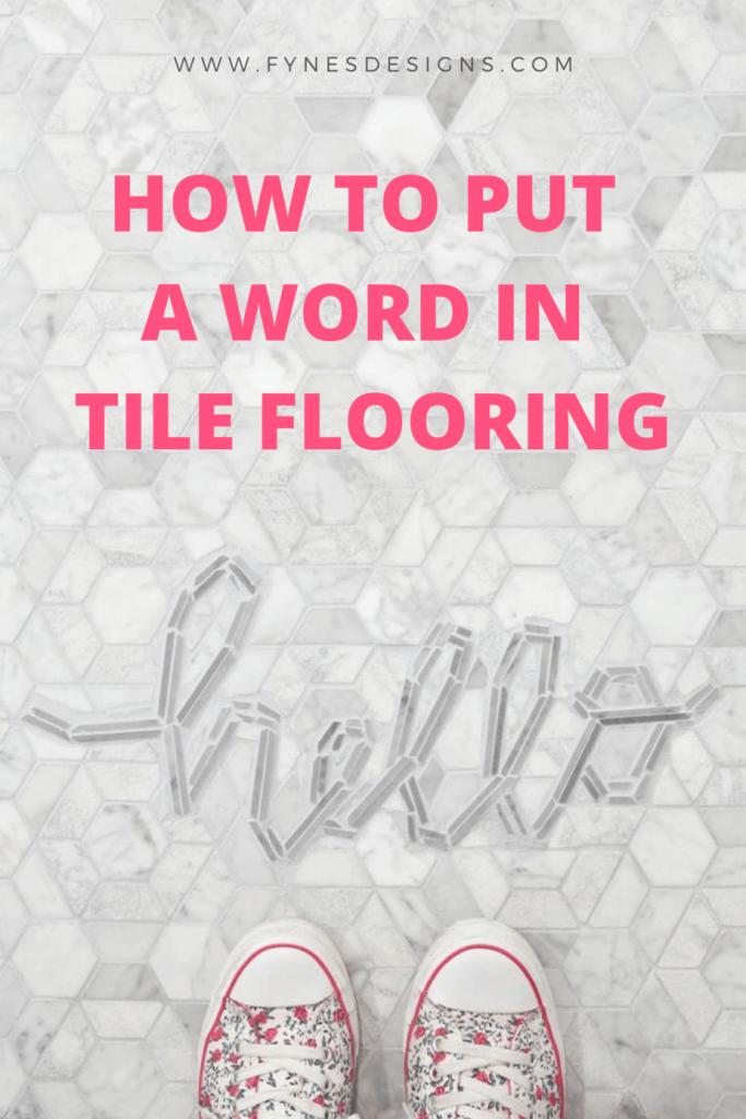 Tile Lettering by popular US interior design blog, Fynes Designs: Pinterest image of hello tile lettering incorporated into tile flooring.