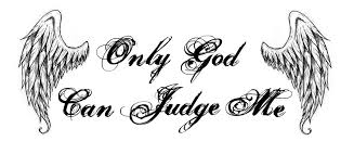 Only God Can Judge Me!