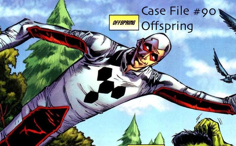 Slightly Misplaced Comic Book Hero Case File #90:  Offspring