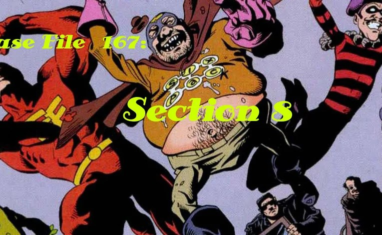 Slightly Misplaced Comic Book Heroes Case File #167:  The Section 8