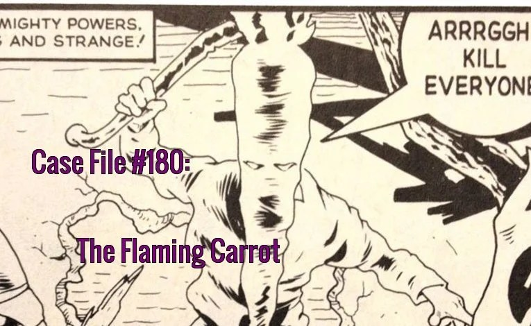 Slightly Misplaced Comic Book Heroes Case File #180:  The Flaming Carrot