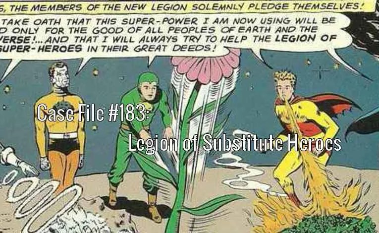 Slightly Misplaced Comic Book Heroes Case File #183:  The Legion Of Substitute Heroes