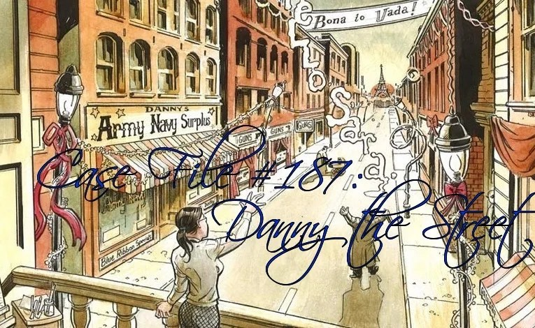 Slightly Misplaced Comic Book Heroes Case File #187:  Danny The Street