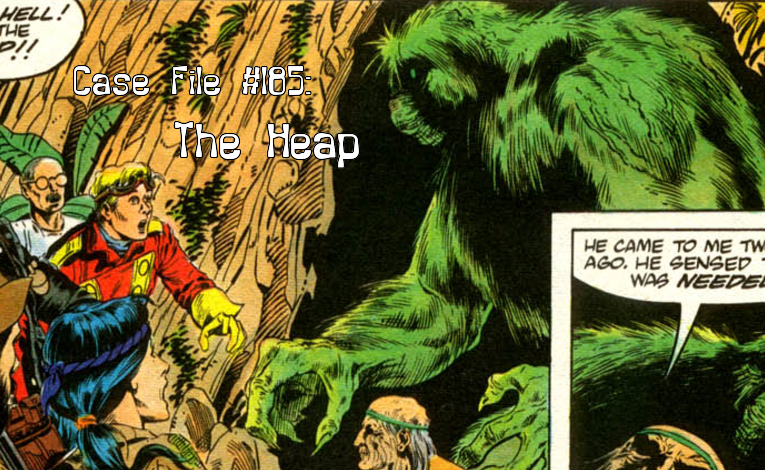 Slightly Misplaced Comic Book Heroes Case File #185:  The Heap