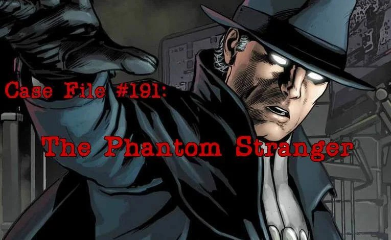 Slightly Misplaced Comic Book Heroes Case File #191:  The Phantom Stranger
