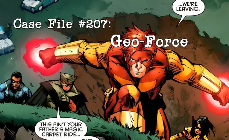Slightly Misplaced Comic Book Heroes Case File #207:  Geo-Force