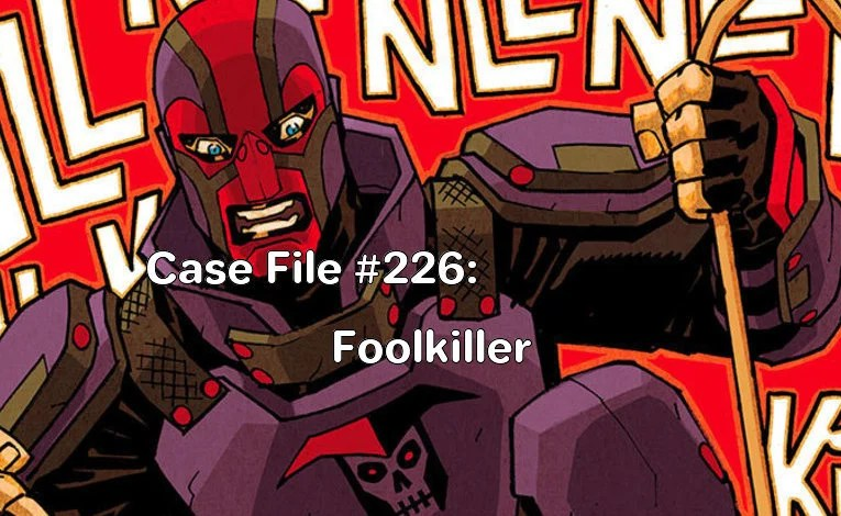 Slightly Misplaced Comic Book Heroes Case File #226:  Foolkiller