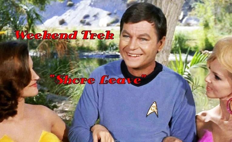 """Weekend Trek """"Shore Leave"""""""