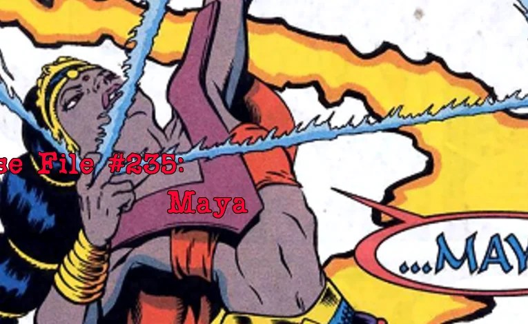 Slightly Misplaced Comic Book Heroes Case File #235:  Maya
