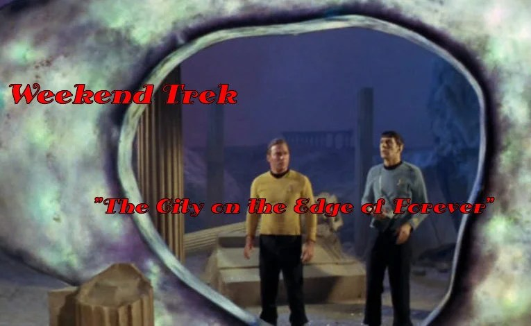 """Weekend Trek """"The City On The Edge Of Forever"""""""