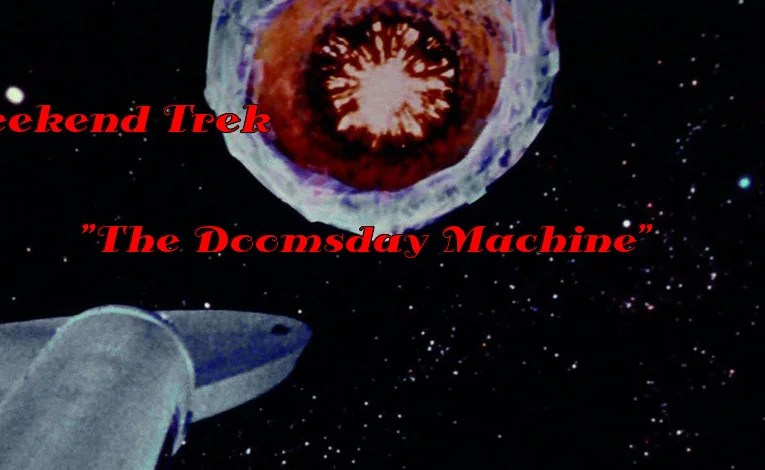 "Weekend Trek ""The Doomsday Machine"""