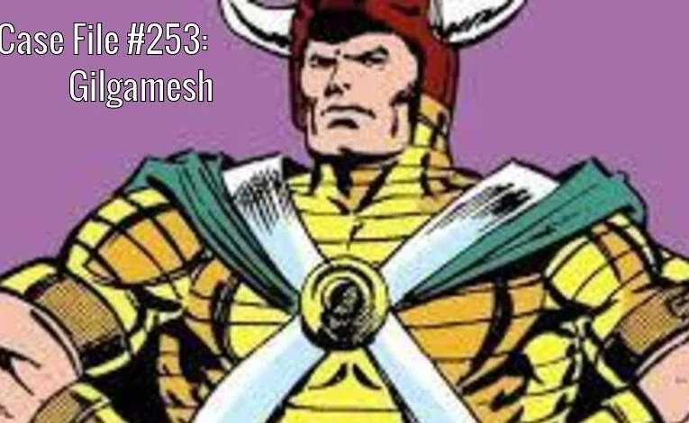 Slightly Misplaced Comic Book Heroes Case File #253:  Gilgamesh, The Forgotten One