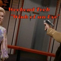 "Weekend Trek ""Wink Of An Eye"""