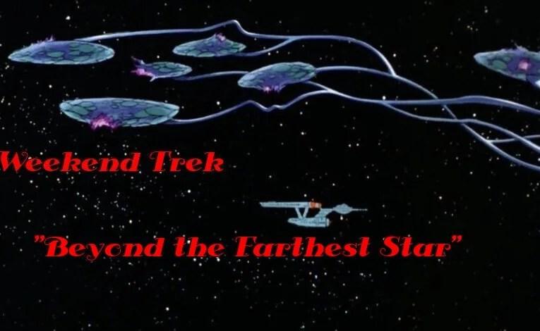 "Weekend Trek ""Beyond The Farthest Star"""