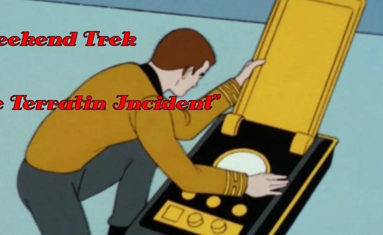 """Weekend Trek """"The Terratin Incident"""""""