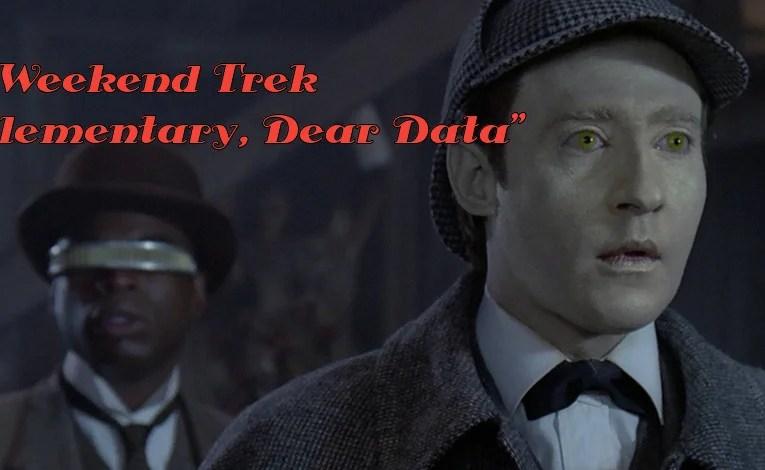 """Weekend Trek """"Elementary, Dear Data"""""""