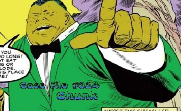Slightly Misplaced Comic Book Characters Case File #324:  Chunk