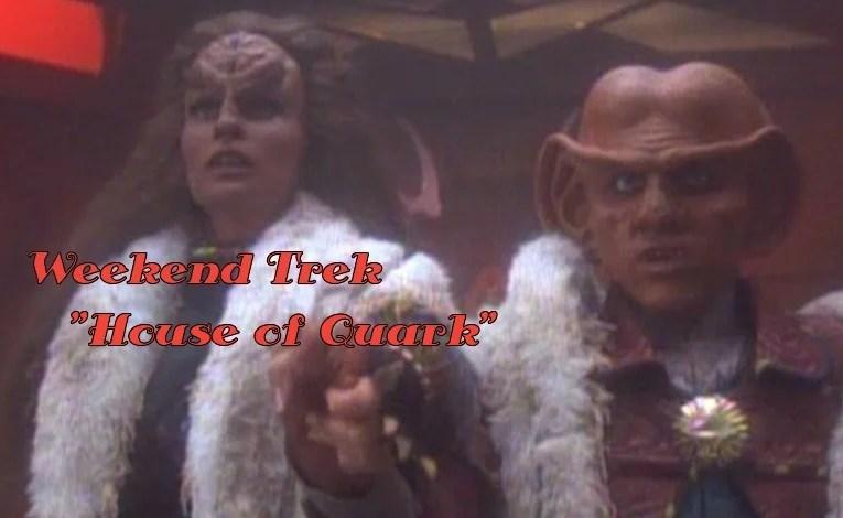 """Weekend Trek """"The House Of Quark"""""""