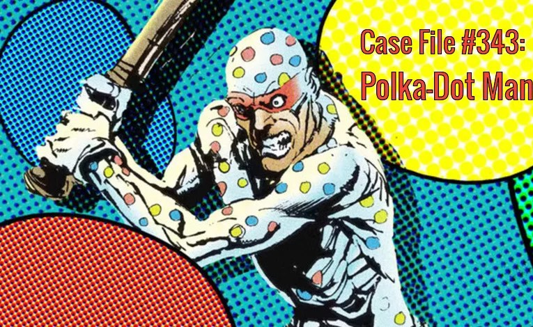 Slightly Misplaced Comic Book Characters Case File #343:  Polka-Dot Man