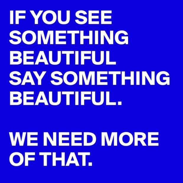 IF-YOU-SEE-SOMETHING-BEAUTIFUL-SAY-SOMETHING-BEAUT