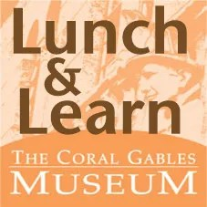 Coral Gables Museum's Lunch & Learn