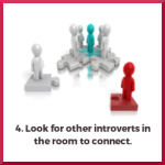 4. Look for other introverts in the room to connect.