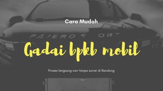 Solusi Gadai BPKB Mobil Bandung Langsung Cair Secara Online Tanpa Survei
