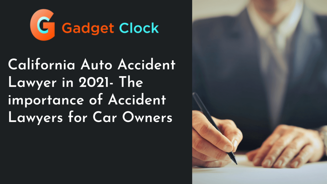 California Auto Accident Lawyer in 2021- The importance of Accident Lawyers for Car Owners