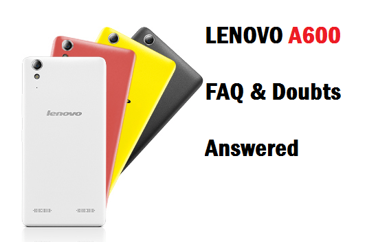 Lenovo A6000 FAQ and doubts answered