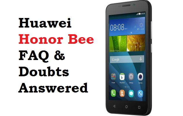 Huawei Honor Bee FAQ and Doubts Answered