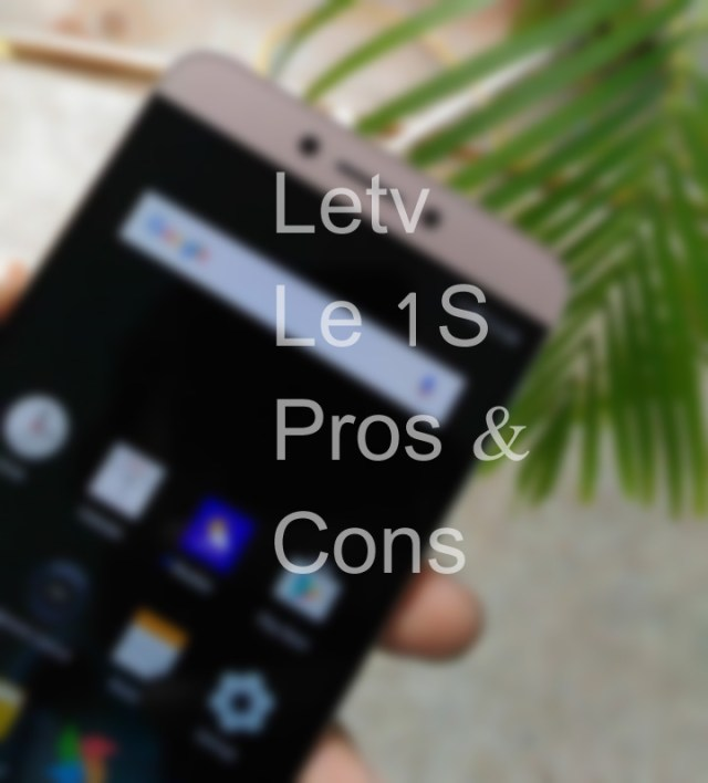 LeEco Letv Le 1S Pros and Cons, Reasons to buy & reject