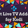 Best 8 Live Tv Addons For Kodi Working In 2020 Top Live