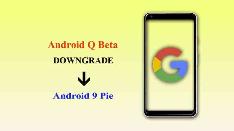 How to Downgrade from Android Q Beta to Android Pie via OTA