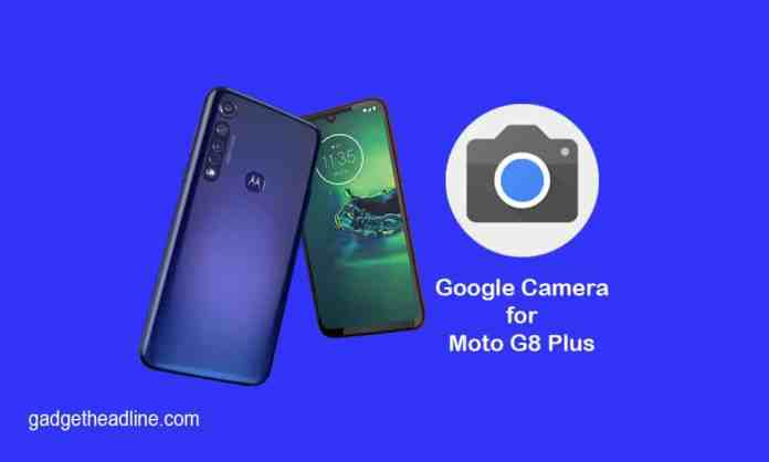 Download Google Camera for Moto G8 Plus (GCam 6.2)