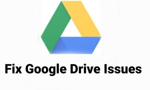 Fix Common Google Drive issues