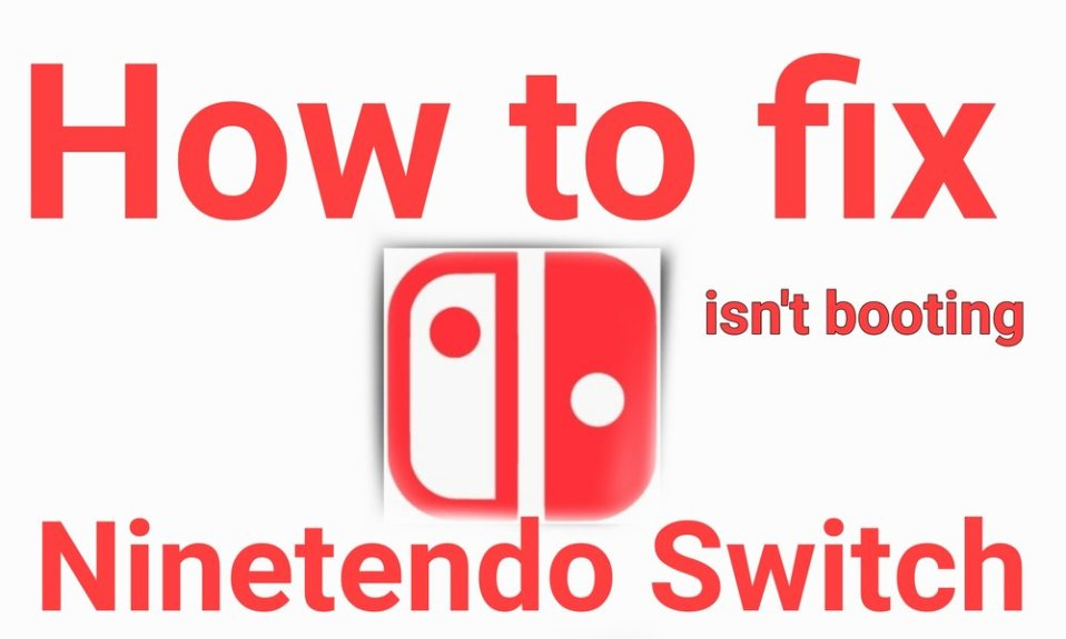 How to Fix Nintendo Switch isn't Booting at all