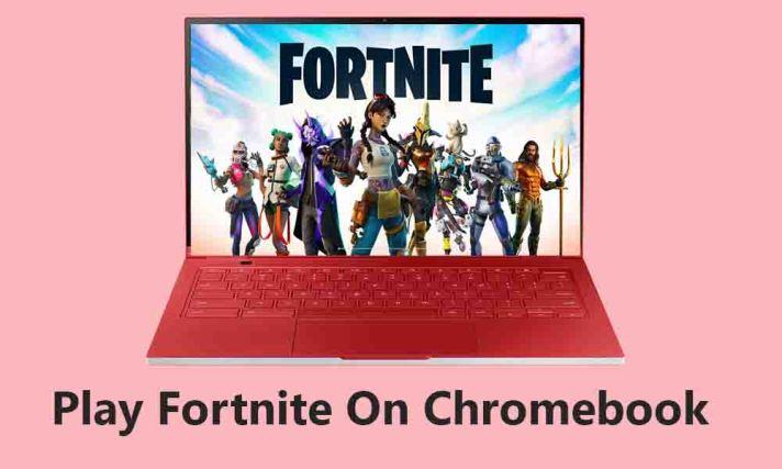 Steps to Play Fortnite on a Chromebook