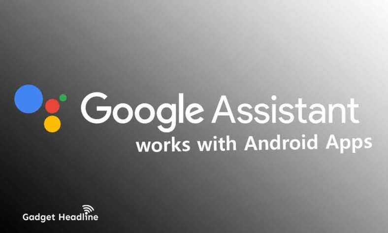 Google Assistant works with Android Apps Now (Features)
