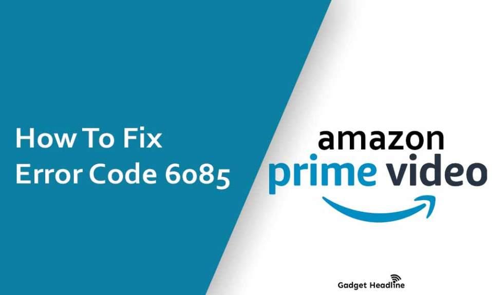 Fix Amazon Prime Video Error Code 6085