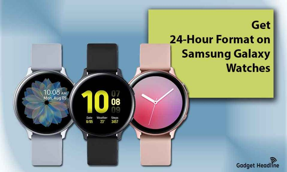 How to Change 24 Hour Format on Samsung Galaxy Watches