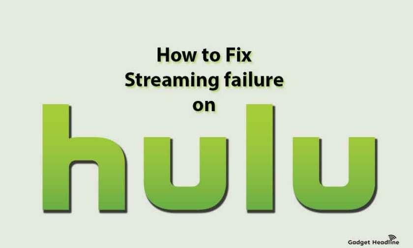 How to Fix Hulu Stream Failure