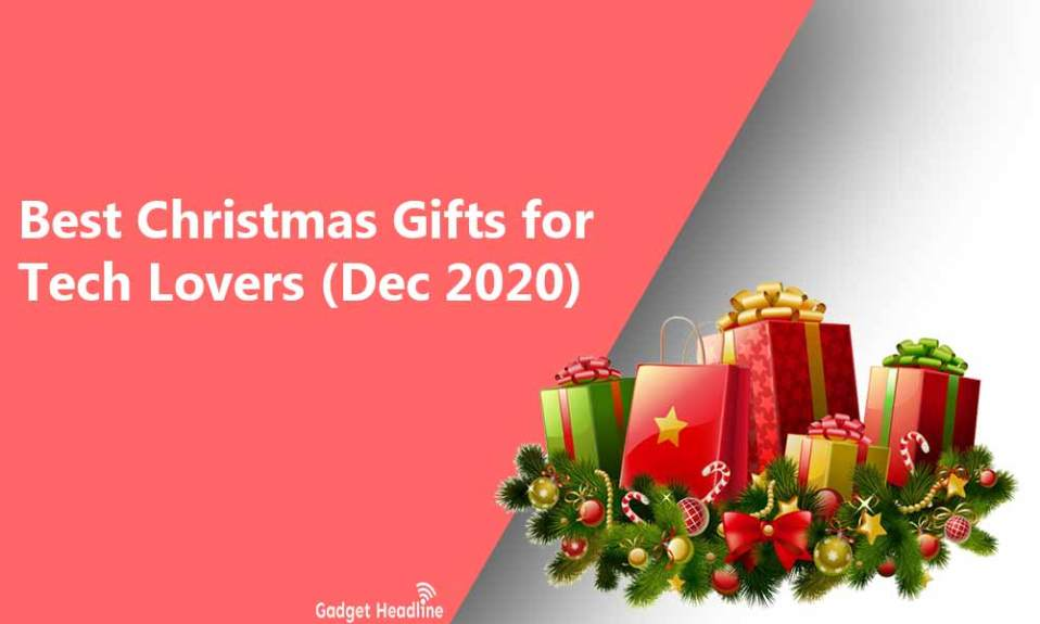 Best Christmas Gifts for Tech Lovers (Dec 2020)