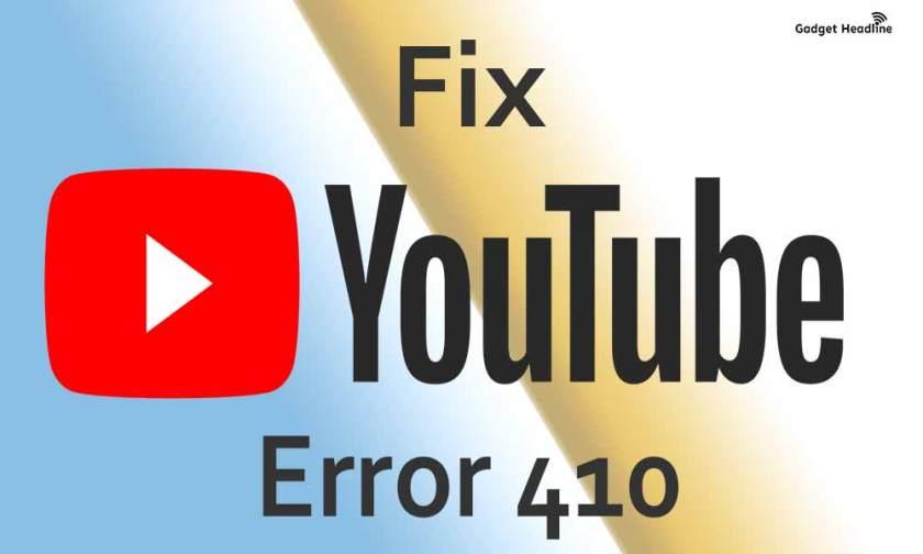 Fix YouTube Error 410