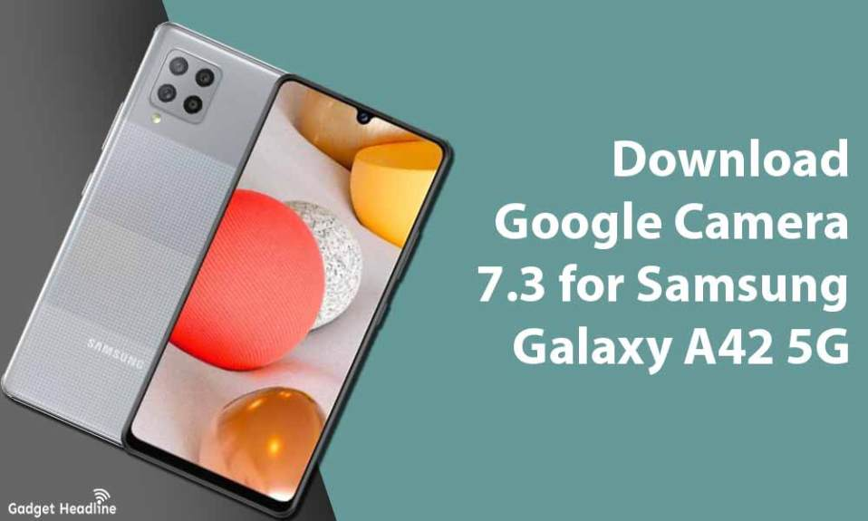Download Google Camera 7.3 for Samsung Galaxy A42 5G