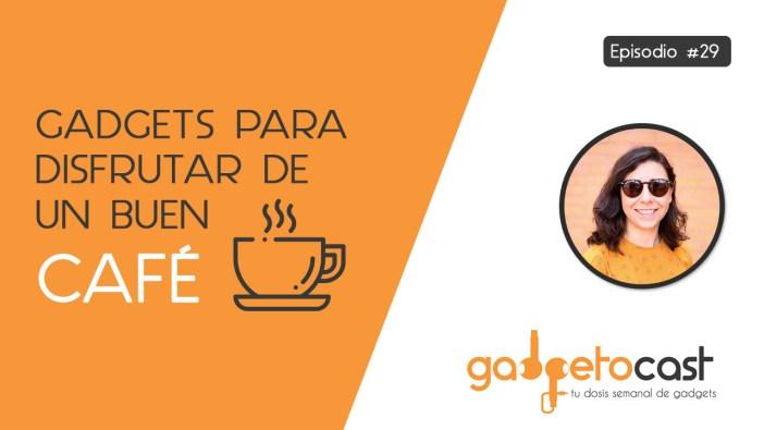 Episodio 29: gadgets para los amantes del café