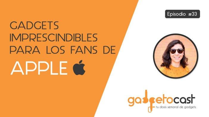 Episodio 33: gadgets imprescindibles para los amantes de Apple
